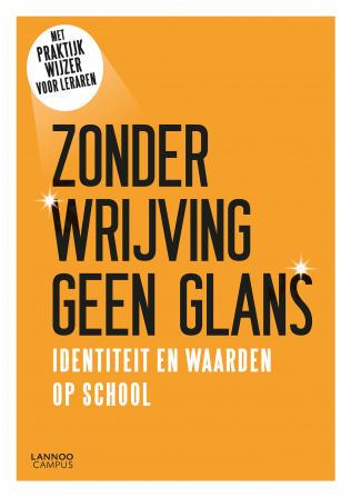 Cover ZONDER WRIJVING GEEN GLANS : Identiteit en waarden op school