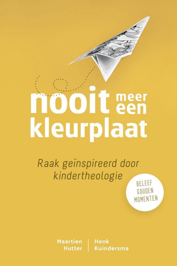 Cover NOOIT MEER EEN KLEURPLAAT : Raak geïnspireerd door kindertheologie